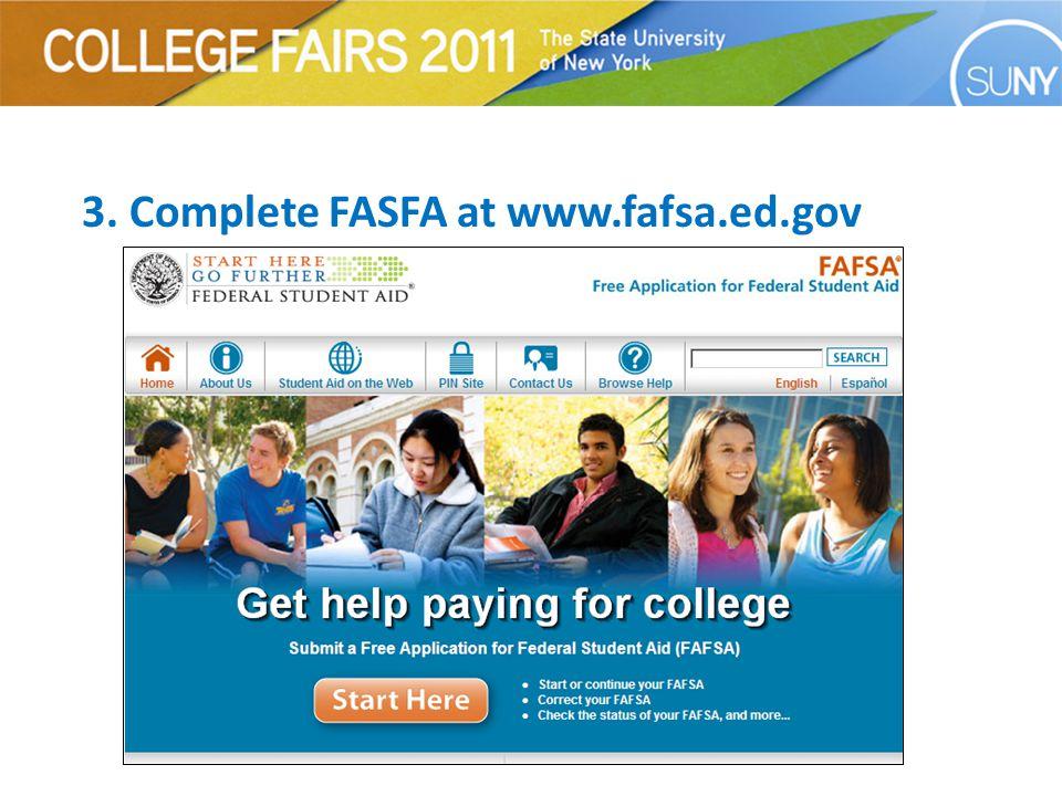 3. Complete FASFA at www.fafsa.ed.gov