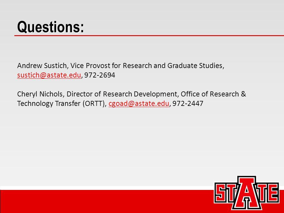 Questions: Andrew Sustich, Vice Provost for Research and Graduate Studies, sustich@astate.edu, 972-2694 sustich@astate.edu Cheryl Nichols, Director of