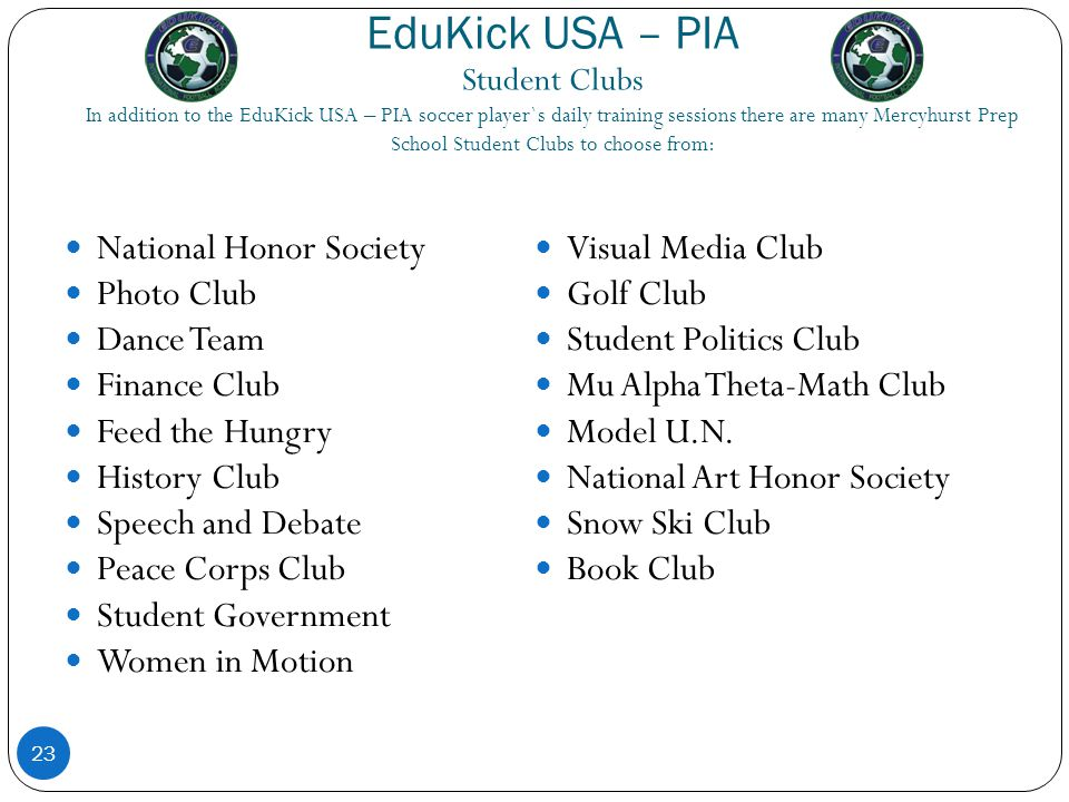EduKick USA – PIA Student Clubs In addition to the EduKick USA – PIA soccer player`s daily training sessions there are many Mercyhurst Prep School Stu