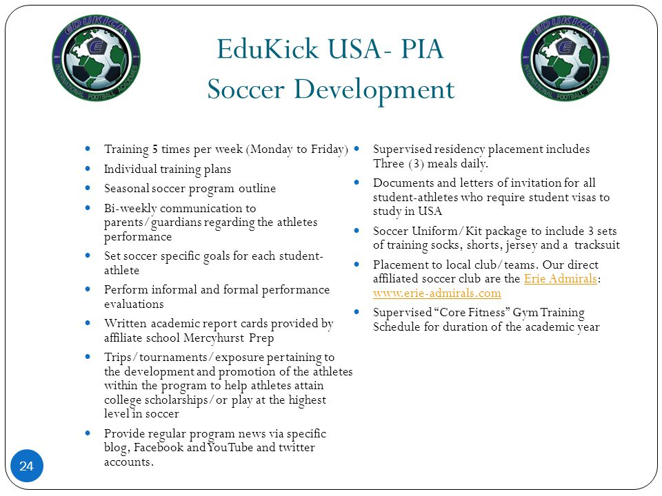 EduKick USA- PIA Soccer Development 24 Training 5 times per week (Monday to Friday) Individual training plans Seasonal soccer program outline Bi-weekl