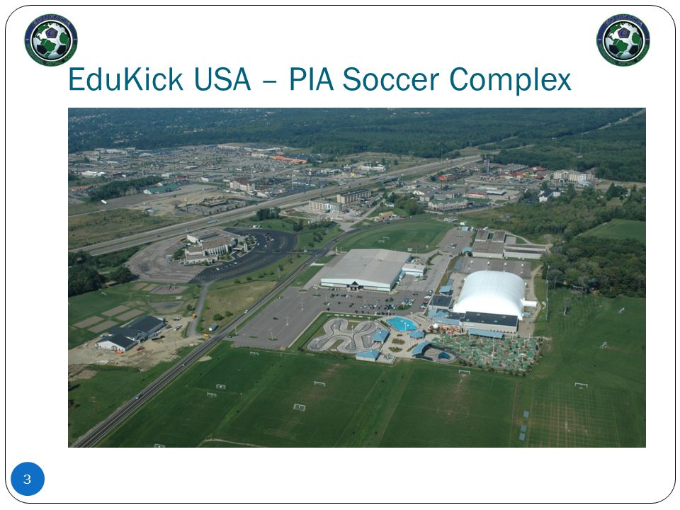 EduKick USA – PIA Soccer Facilities Include: 19 outdoor full size natural grass soccer pitches Indoor Fieldhouse, includes 2 regulation size turf soccer fields Athletic club and state of the art fitness centre (gym) Housing Centre – 116 rooms, offers Dormitory style lodging Dining hall – Located inside the Housing centre can accommodate up to 400 people in one sitting and allows up to 4 separate areas for groups and conferences.