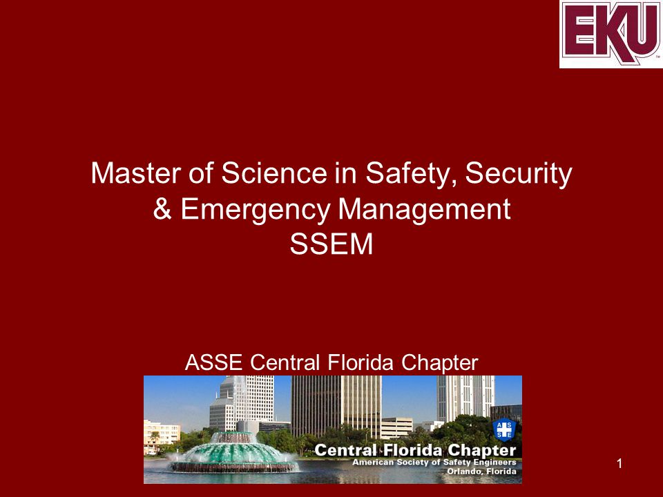 Master of Science in Safety, Security & Emergency Management SSEM ASSE Central Florida Chapter 1