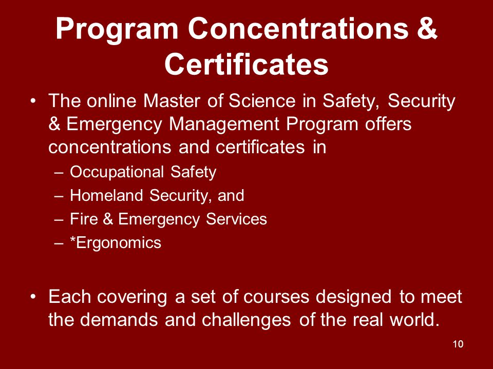 Program Concentrations & Certificates The online Master of Science in Safety, Security & Emergency Management Program offers concentrations and certif