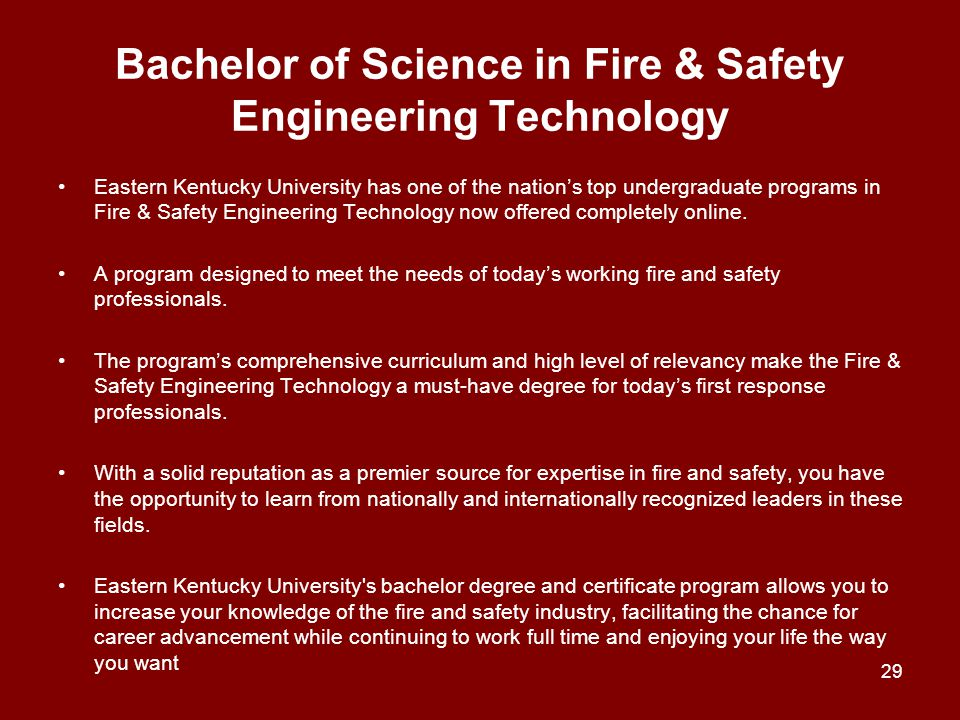 Bachelor of Science in Fire & Safety Engineering Technology Eastern Kentucky University has one of the nation's top undergraduate programs in Fire & S