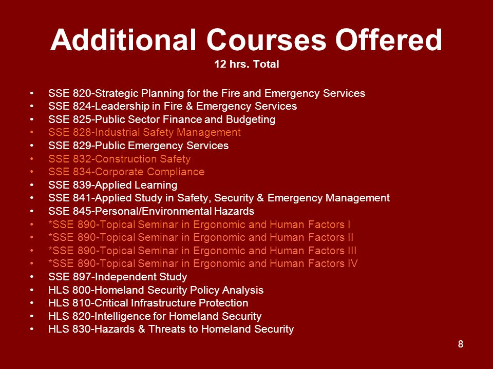 Additional Courses Offered 12 hrs. Total SSE 820-Strategic Planning for the Fire and Emergency Services SSE 824-Leadership in Fire & Emergency Service