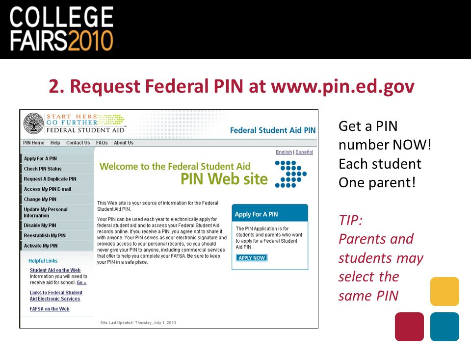2. Request Federal PIN at www.pin.ed.gov Get a PIN number NOW! Each student One parent! TIP: Parents and students may select the same PIN