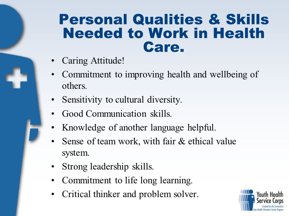 Personal Qualities & Skills Needed to Work in Health Care.