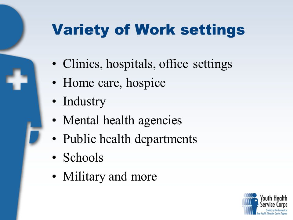 Variety for a lifetime Variety in work settings Many specialties such as pediatrics, surgery Advance your career to administration, education or clinical Work with different patient populations such as the elderly Travel opportunities