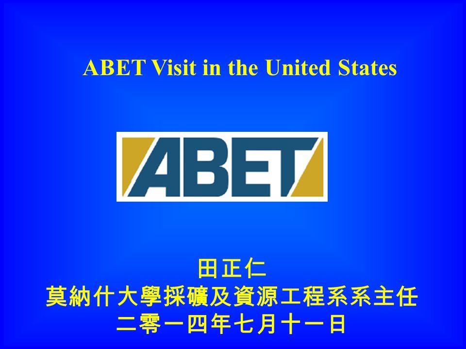 田正仁 莫納什大學採礦及資源工程系系主任 二零一四年七月十一日 ABET Visit in the United States