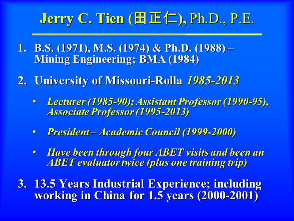 Jerry C.Tien ( 田正仁 ), Ph.D., P.E. 1.B.S. (1971), M.S.