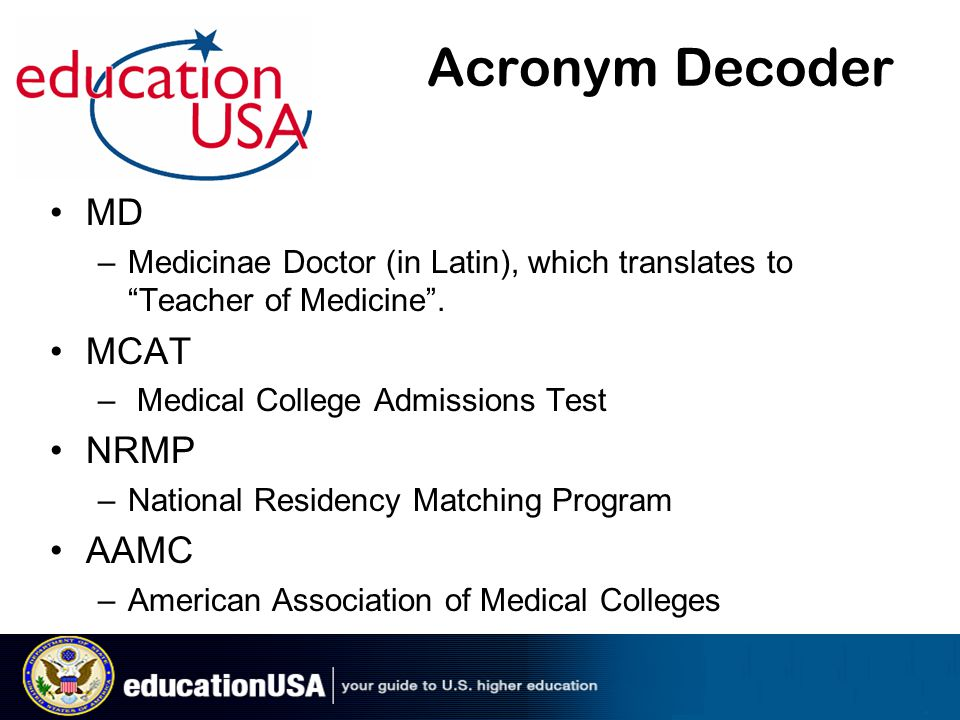 Acronym Decoder MD –Medicinae Doctor (in Latin), which translates to Teacher of Medicine .