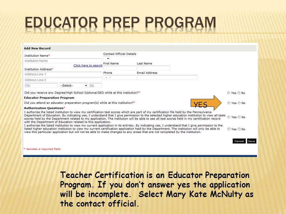 YES Teacher Certification is an Educator Preparation Program. If you don't answer yes the application will be incomplete. Select Mary Kate McNulty as