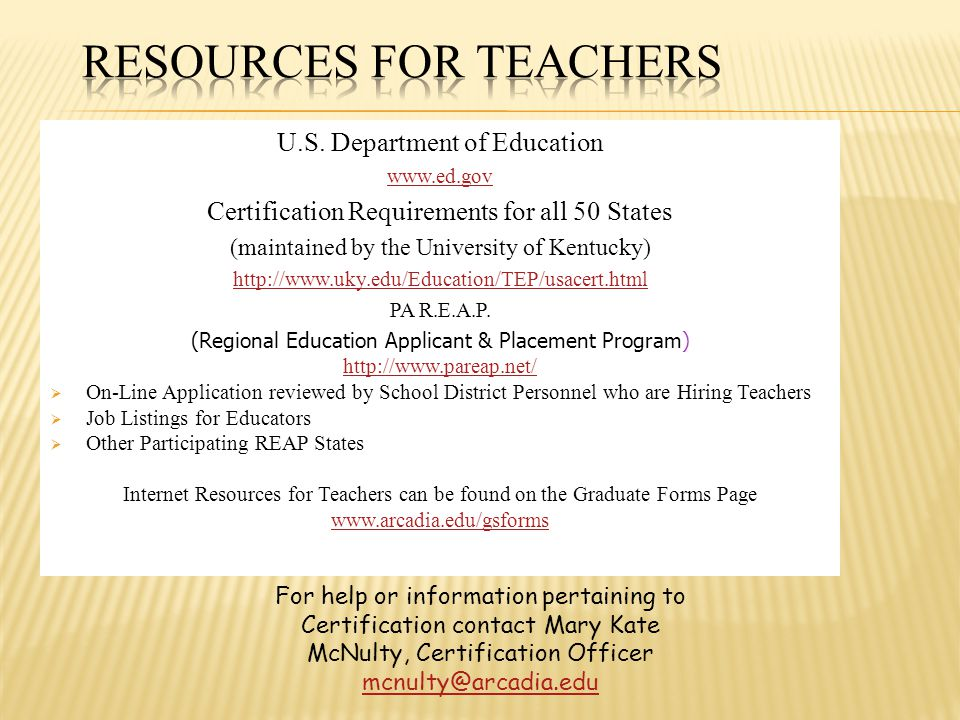 U.S. Department of Education www.ed.gov Certification Requirements for all 50 States (maintained by the University of Kentucky) http://www.uky.edu/Edu