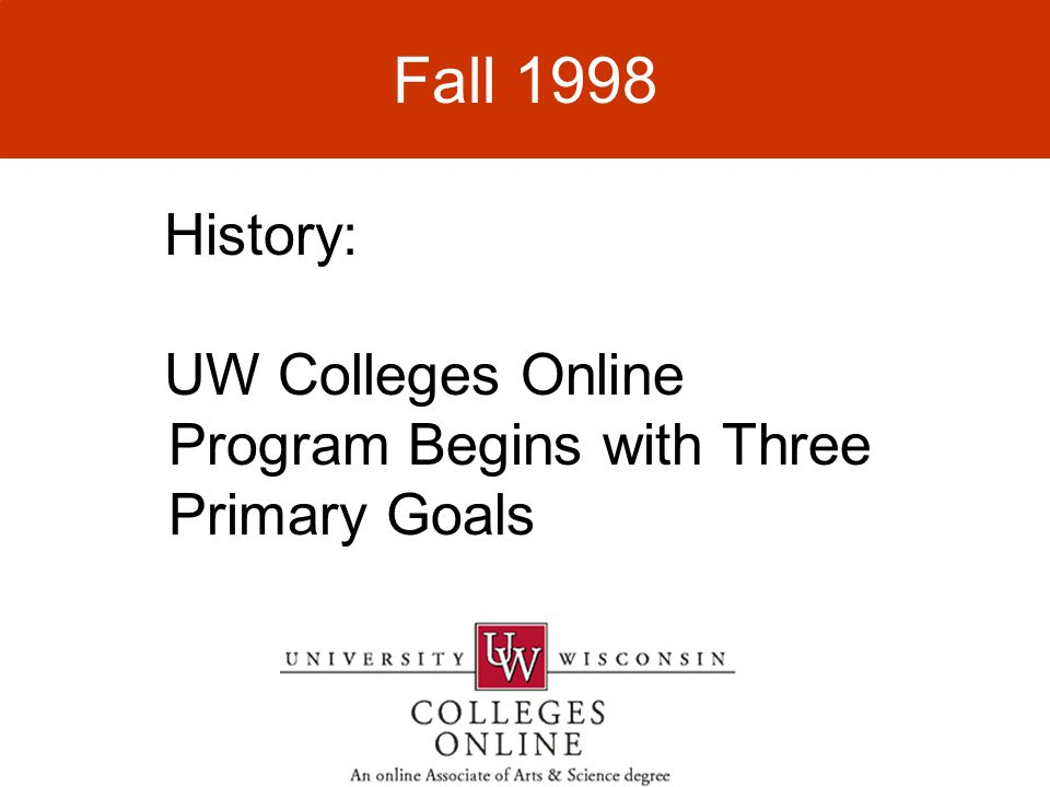History: UW Colleges Online Program Begins with Three Primary Goals Fall 1998