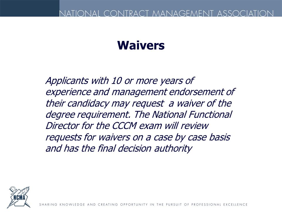 Waivers Applicants with 10 or more years of experience and management endorsement of their candidacy may request a waiver of the degree requirement.
