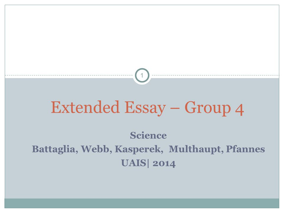 1 Science Battaglia, Webb, Kasperek, Multhaupt, Pfannes UAIS| 2014 Extended Essay – Group 4