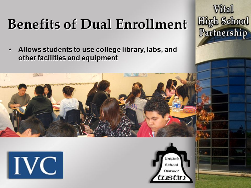 Allows students to use college library, labs, and other facilities and equipment Benefits of Dual Enrollment
