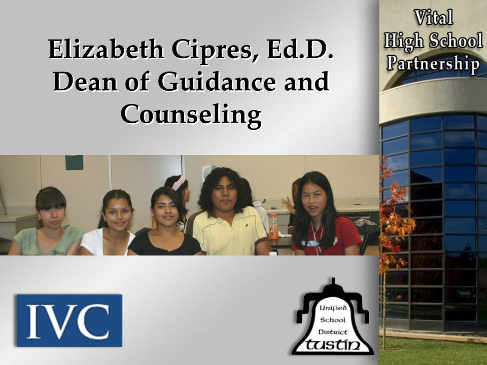 Elizabeth Cipres, Ed.D. Dean of Guidance and Counseling Elizabeth Cipres, Ed.D. Dean of Guidance and Counseling