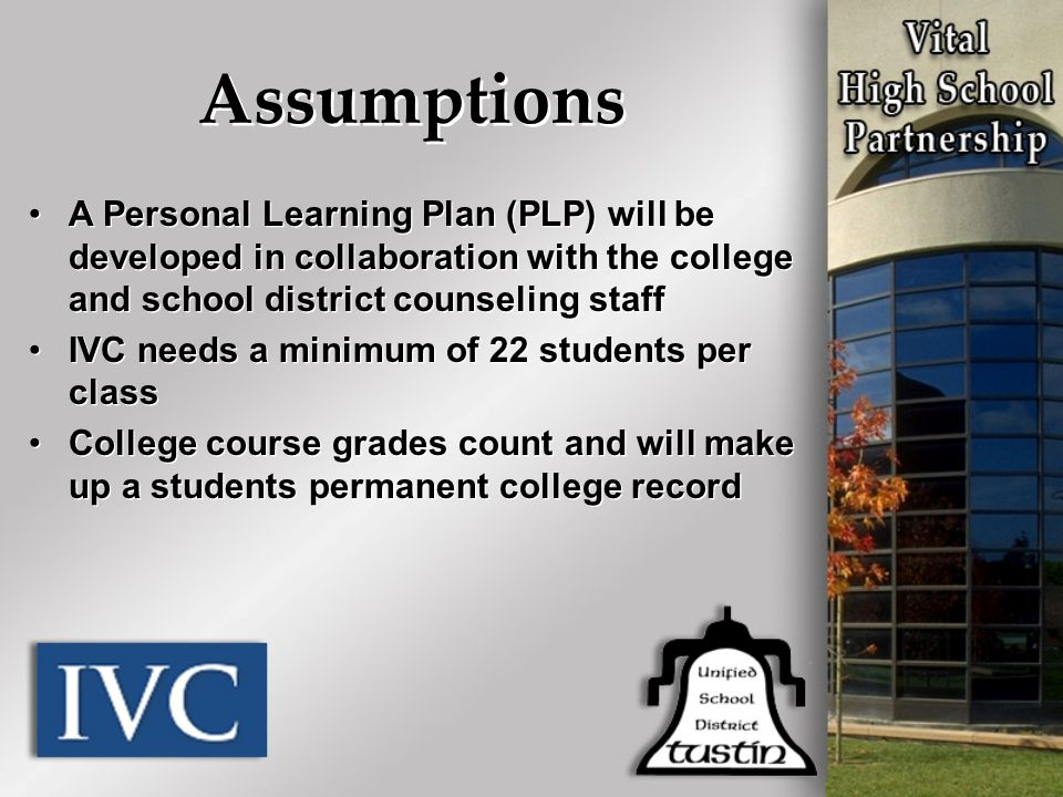 A Personal Learning Plan (PLP) will be developed in collaboration with the college and school district counseling staff IVC needs a minimum of 22 stud