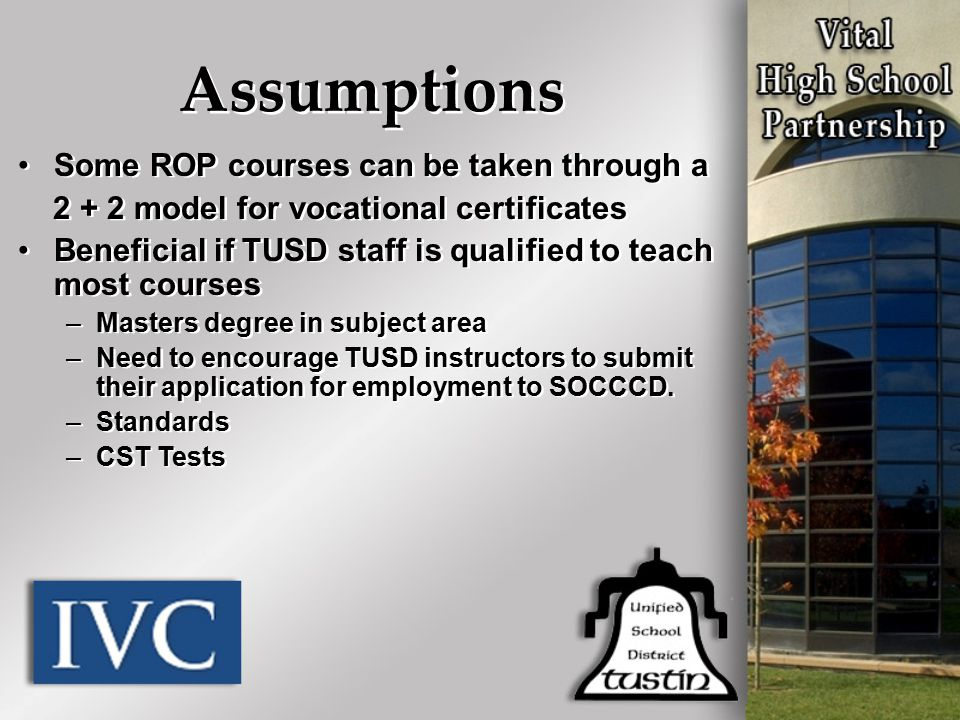 Some ROP courses can be taken through a 2 + 2 model for vocational certificates Beneficial if TUSD staff is qualified to teach most courses –Masters d