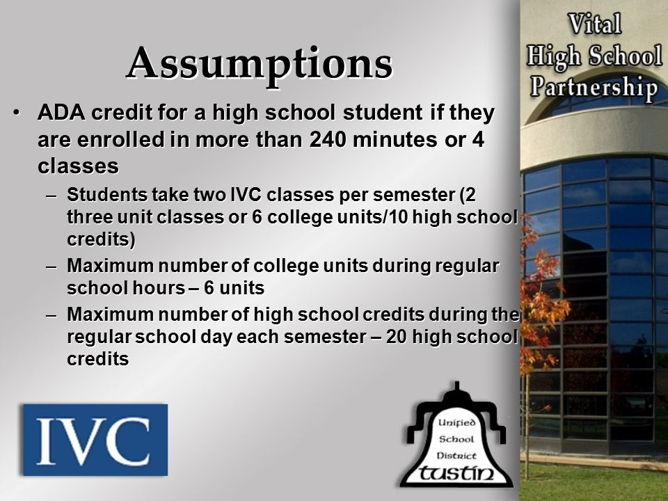 ADA credit for a high school student if they are enrolled in more than 240 minutes or 4 classes –Students take two IVC classes per semester (2 three u