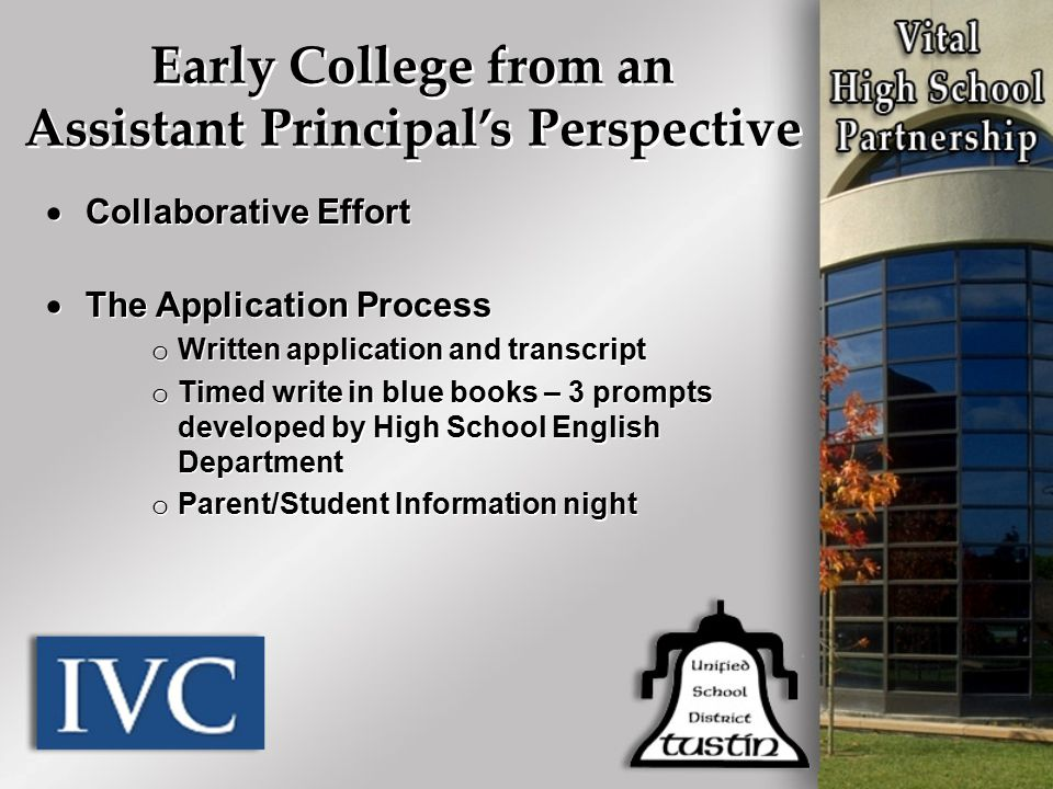 Early College from an Assistant Principal's Perspective  Collaborative Effort  The Application Process o Written application and transcript o Timed
