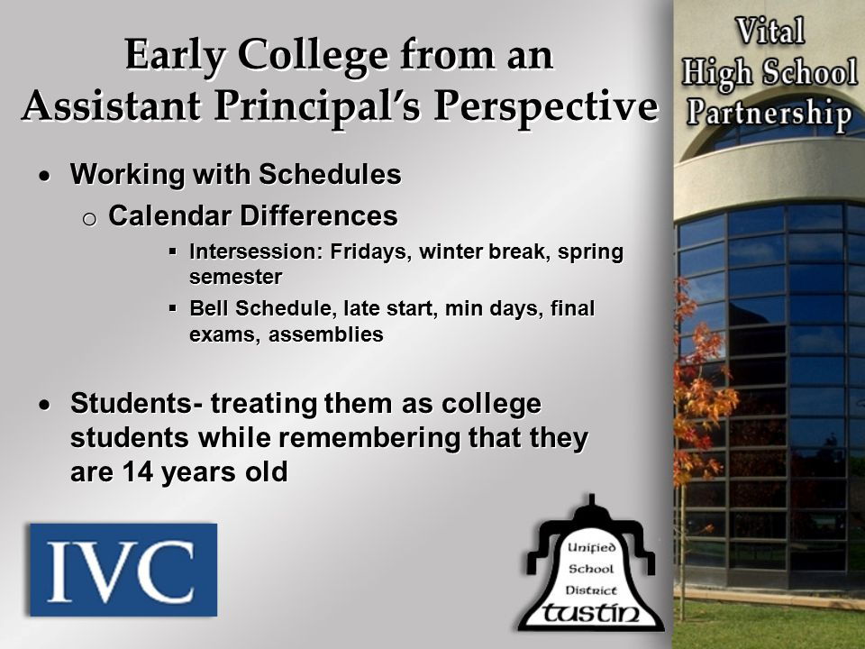 Early College from an Assistant Principal's Perspective  Working with Schedules o Calendar Differences  Intersession: Fridays, winter break, spring