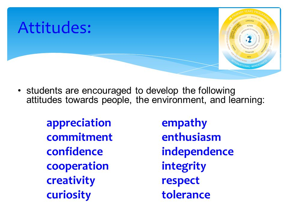 students are encouraged to develop the following attitudes towards people, the environment, and learning: appreciationempathy commitmententhusiasm con