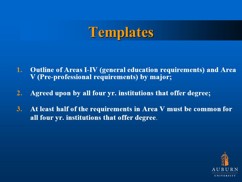 Templates 1.Outline of Areas I-IV (general education requirements) and Area V (Pre-professional requirements) by major; 2.Agreed upon by all four yr.