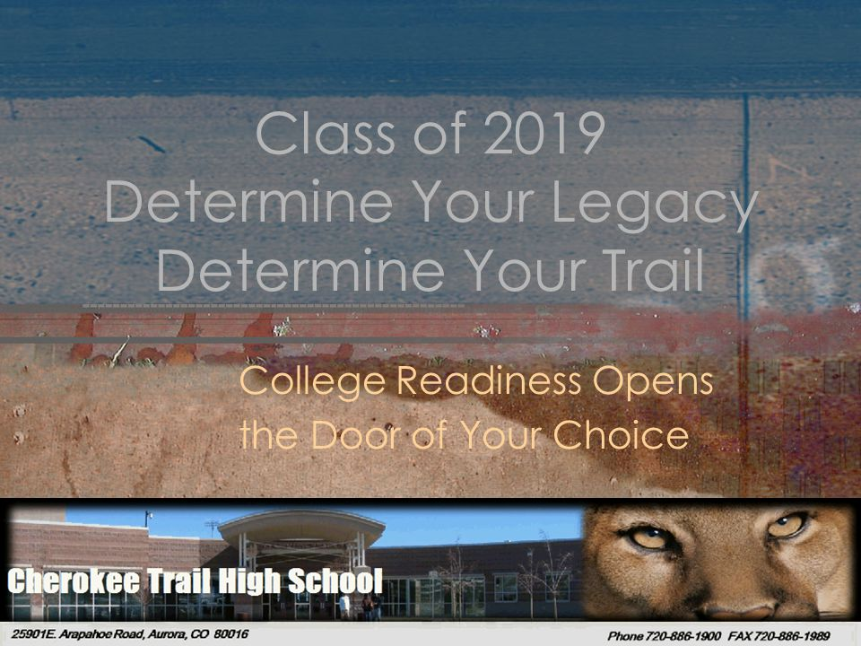Class of 2019 Determine Your Legacy Determine Your Trail College Readiness Opens the Door of Your Choice