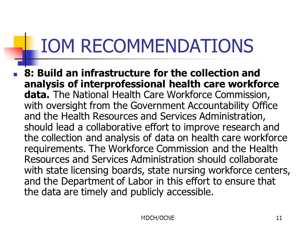 MDCH/OCNE11 IOM RECOMMENDATIONS 8: Build an infrastructure for the collection and analysis of interprofessional health care workforce data. The Nation