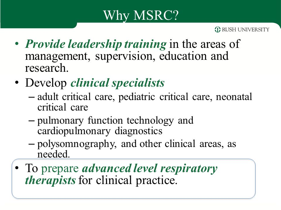 Why MSRC? Provide leadership training in the areas of management, supervision, education and research. Develop clinical specialists – adult critical c