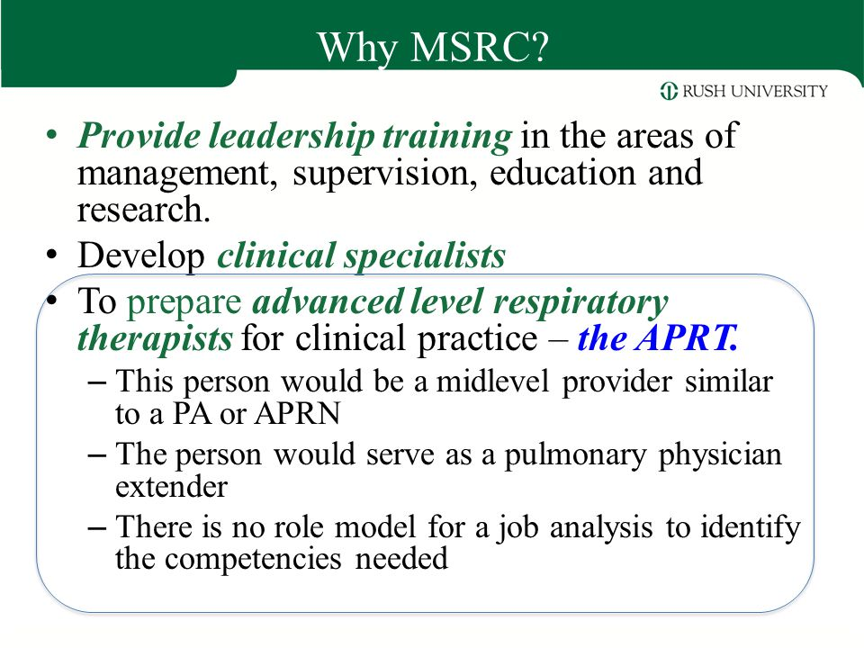 Why MSRC? Provide leadership training in the areas of management, supervision, education and research. Develop clinical specialists To prepare advance