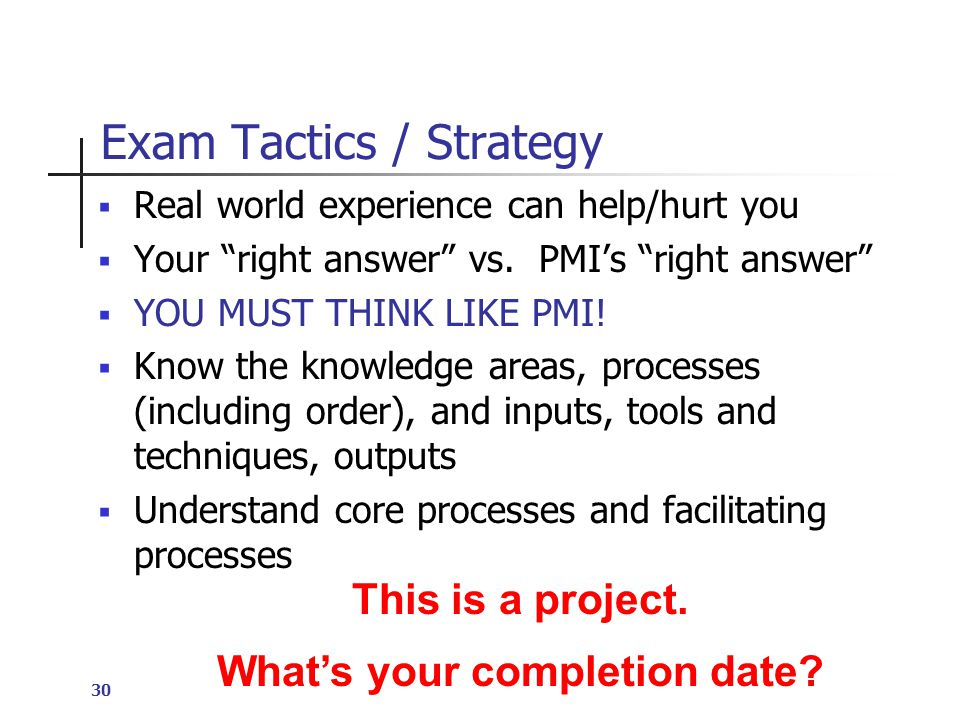 30 Exam Tactics / Strategy  Real world experience can help/hurt you  Your right answer vs.