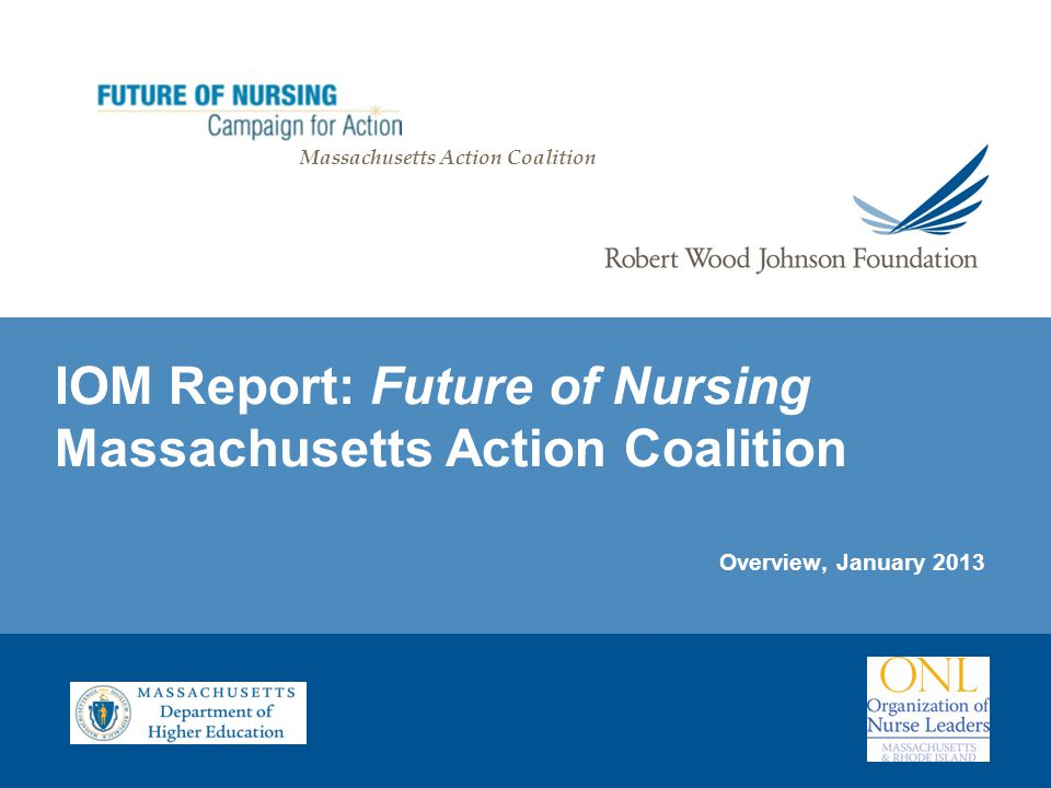 IOM Report: Future of Nursing Massachusetts Action Coalition Overview, January 2013 Massachusetts Action Coalition
