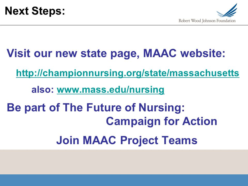 Next Steps: Visit our new state page, MAAC website: http://championnursing.org/state/massachusetts also: www.mass.edu/nursingwww.mass.edu/nursing Be p