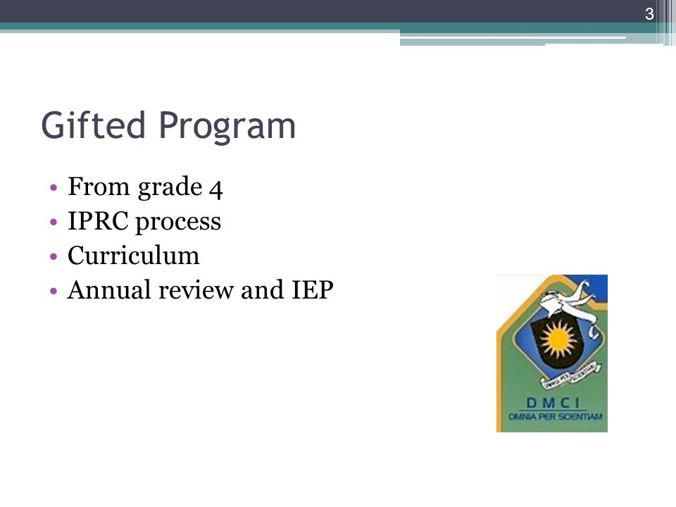3 Gifted Program From grade 4 IPRC process Curriculum Annual review and IEP
