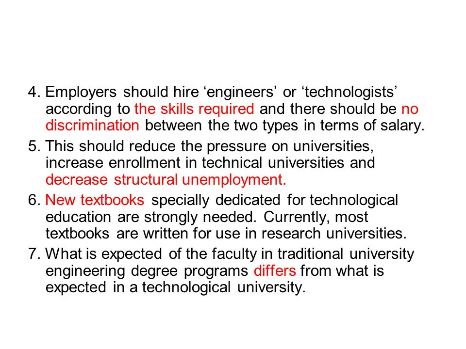 4. Employers should hire 'engineers' or 'technologists' according to the skills required and there should be no discrimination between the two types i