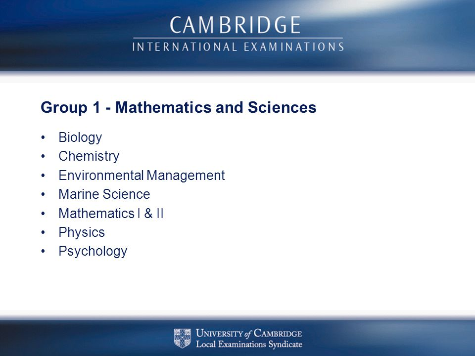 Group 1 - Mathematics and Sciences Biology Chemistry Environmental Management Marine Science Mathematics I & II Physics Psychology