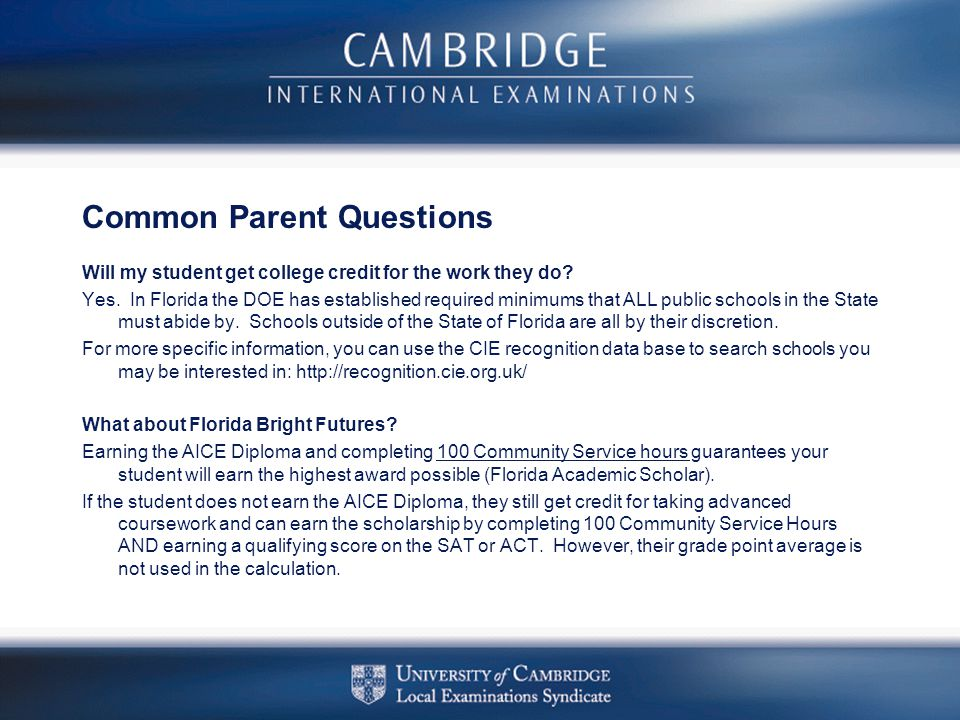 Common Parent Questions Will my student get college credit for the work they do? Yes. In Florida the DOE has established required minimums that ALL pu