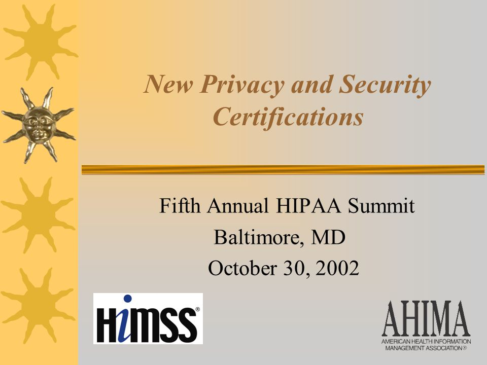 New Privacy and Security Certifications Fifth Annual HIPAA Summit Baltimore, MD October 30, 2002