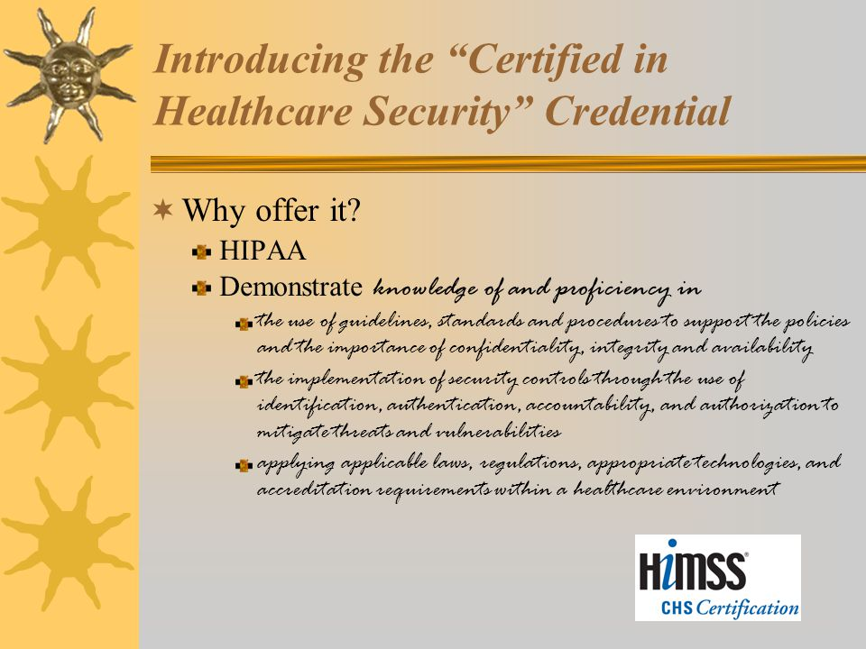Introducing the Certified in Healthcare Security Credential  Why offer it.