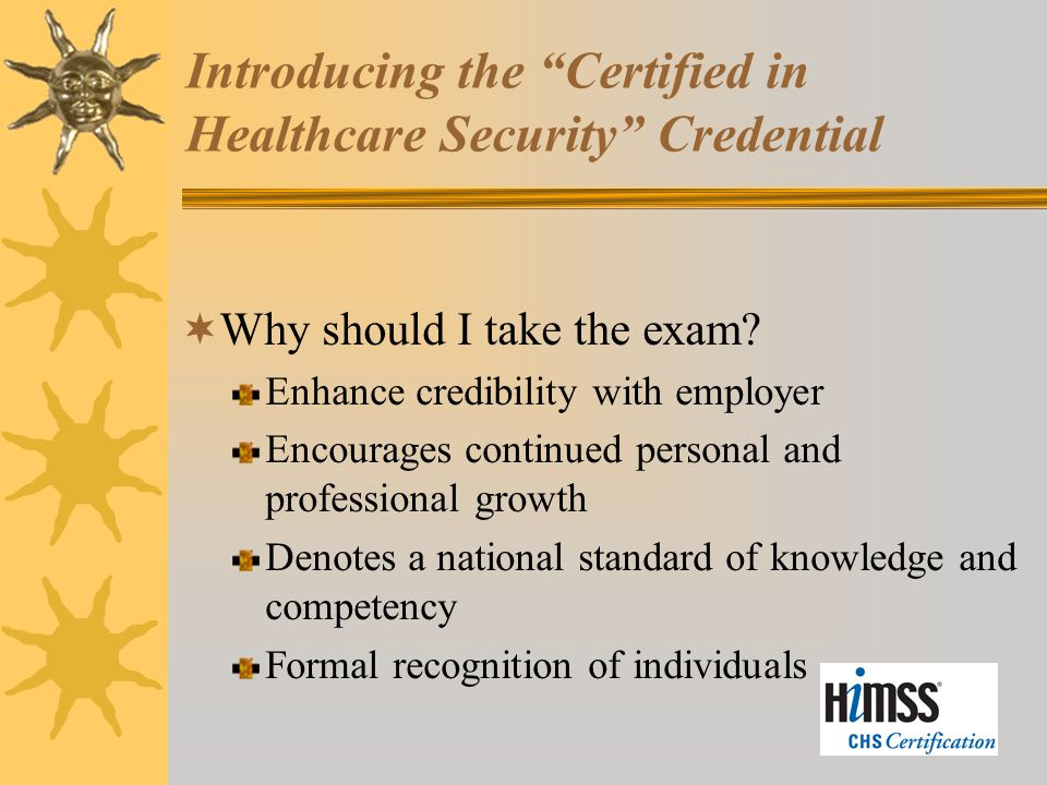 Introducing the Certified in Healthcare Security Credential  Why should I take the exam.