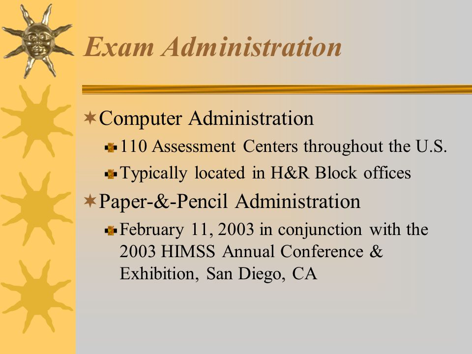 Exam Administration  Computer Administration 110 Assessment Centers throughout the U.S.