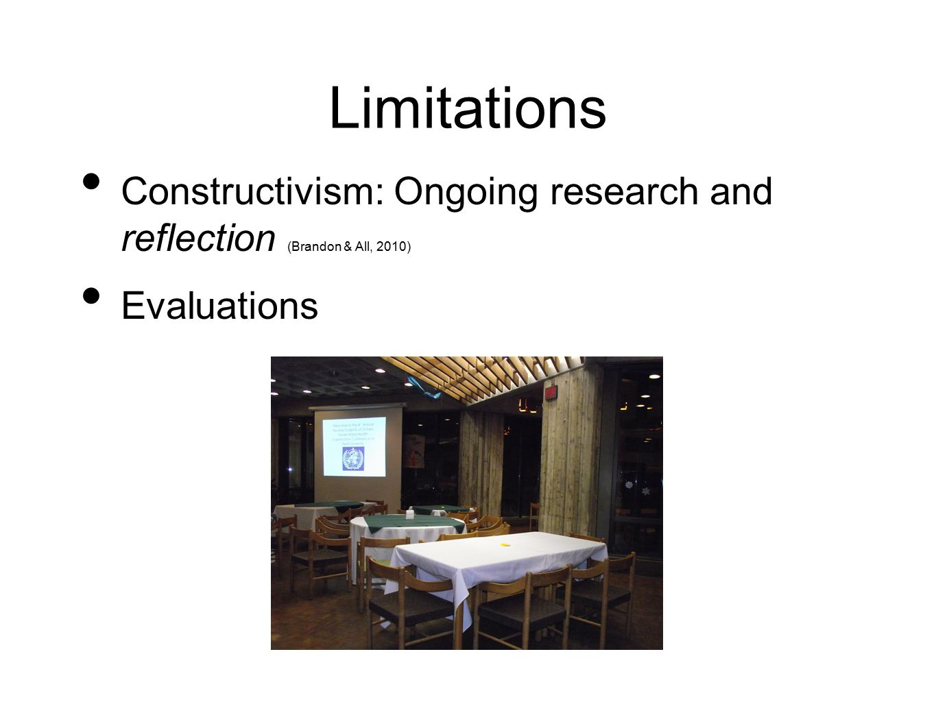 Limitations Constructivism: Ongoing research and reflection (Brandon & All, 2010) Evaluations