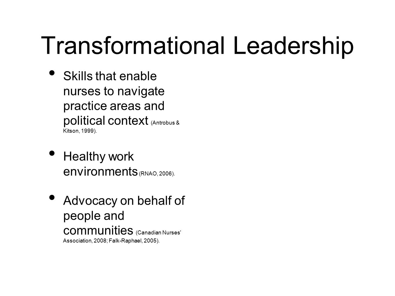 Transformational Leadership Skills that enable nurses to navigate practice areas and political context (Antrobus & Kitson, 1999).