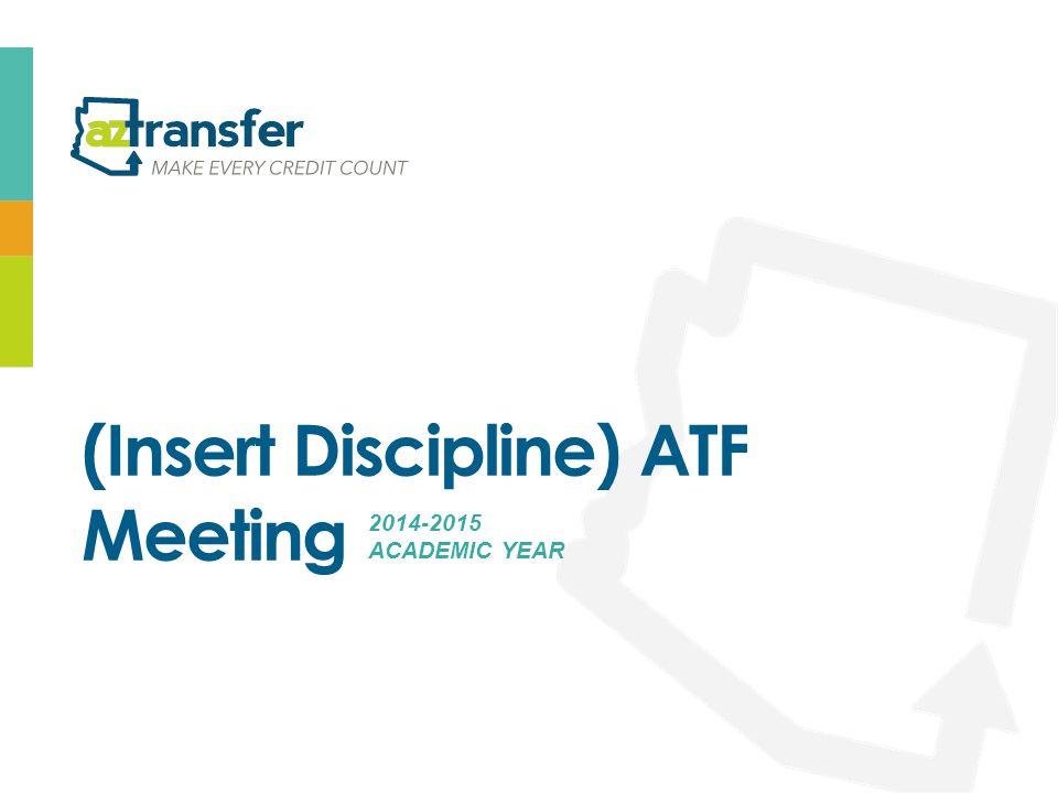 (Insert Discipline) ATF Meeting 2014-2015 ACADEMIC YEAR