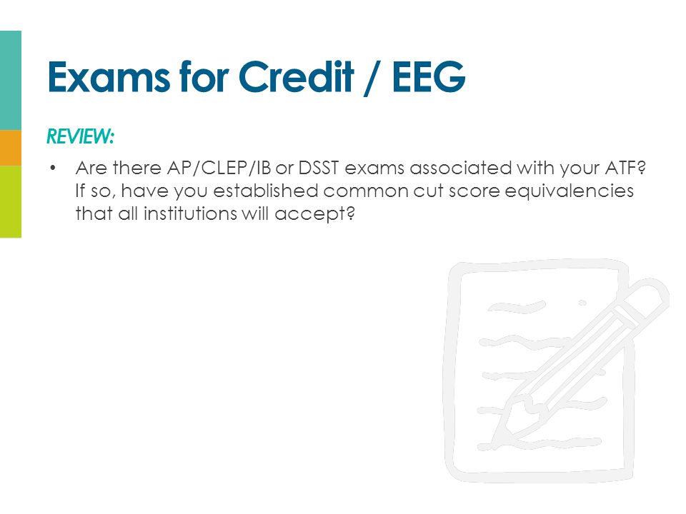 Exams for Credit / EEG REVIEW: Are there AP/CLEP/IB or DSST exams associated with your ATF.