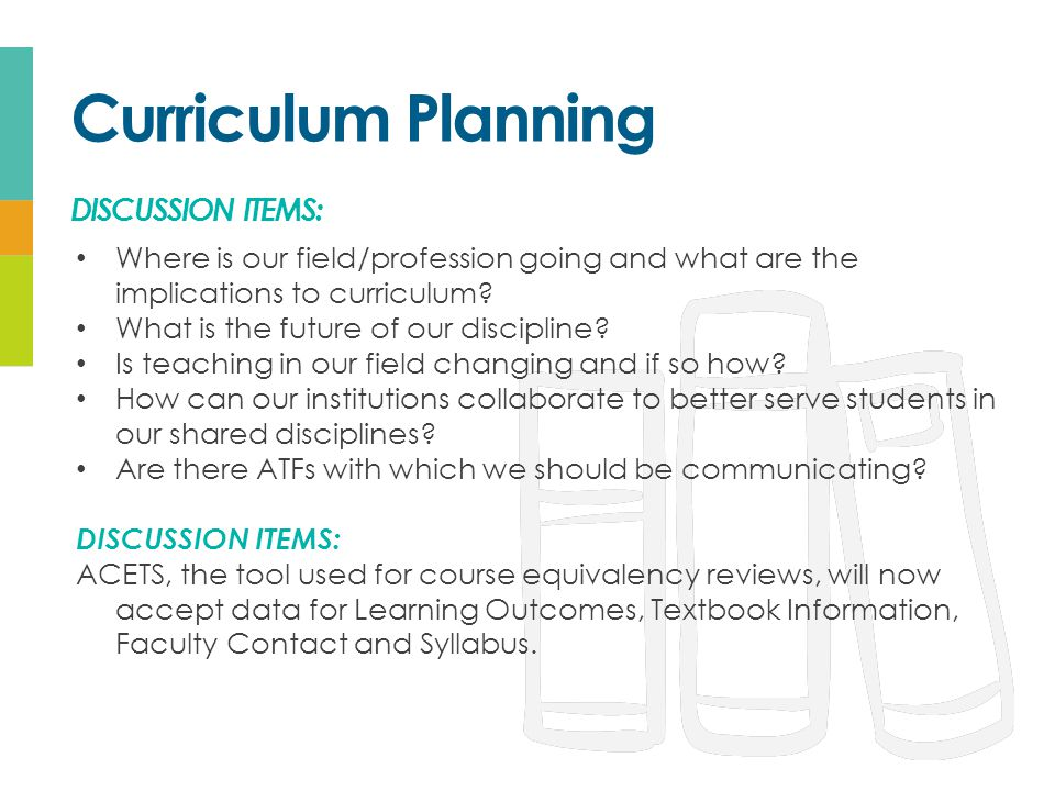 Curriculum Planning DISCUSSION ITEMS: Where is our field/profession going and what are the implications to curriculum.