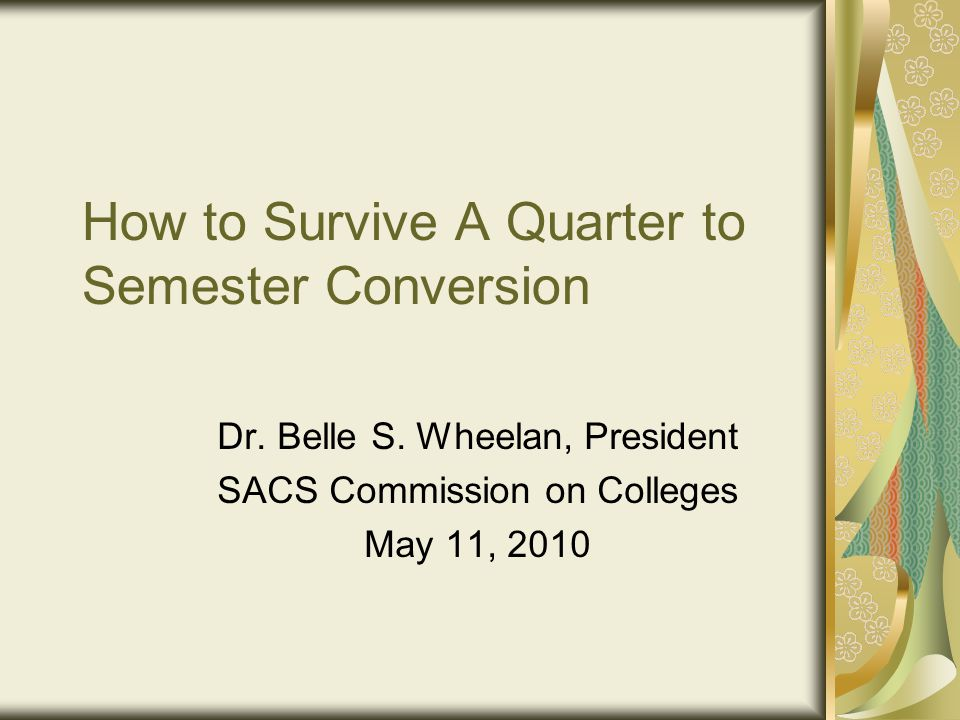 How to Survive A Quarter to Semester Conversion Dr.